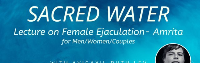 Sacred Water - Lecture on female ejaculation