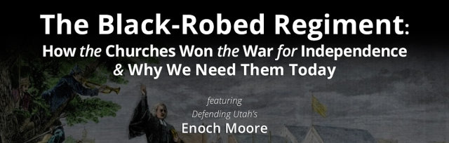 The Black-Robed Regiment: How the Churches Won the War for Independence & Why We Need Them Today