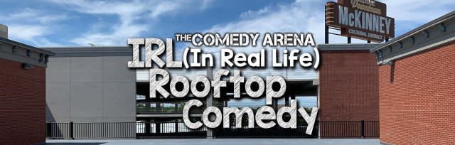 10.02.20 7:30PM The Socially Distant IRL (In Real Life) Rooftop Stand Up Comedy Show