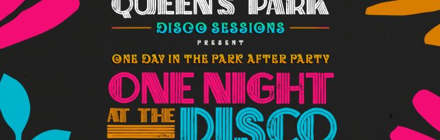 Queen's Park Disco Sessions - One Day in the Park (sold Out). **. Sub Club After party on Sale **.
