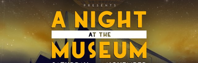 One night at the Museum SOLD OUT - 100 tickets on the door from 7pm