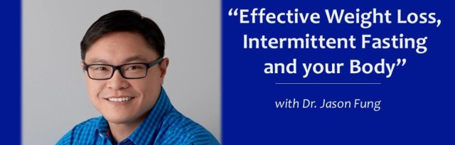"""""""Effective Weight Loss, Intermittent Fasting and Your Body"""" w/ Dr. Jason Fung"""