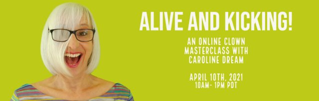 Alive and Kicking: An Online Clown Masterclass with Caroline Dream