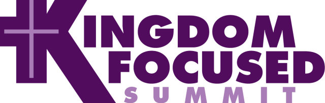 Kingdom Focused Summit: Building Relationships through Faith, Family, and Business