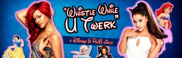 Whistle While U Twerk: Disney & R'n'B Disco!