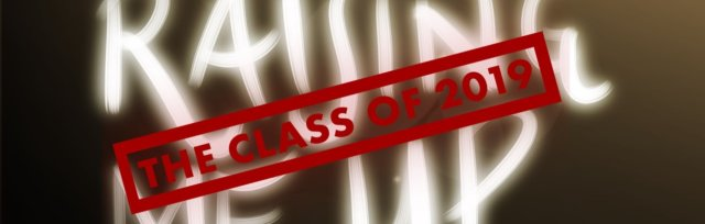 Raising Me Up - The Class of 2019