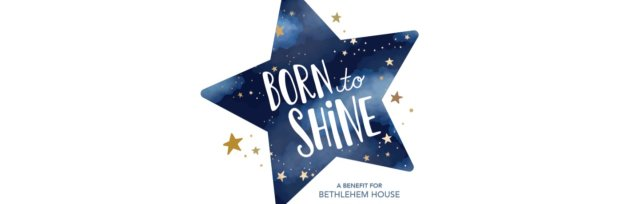 Born to Shine: A Benefit for Bethlehem House