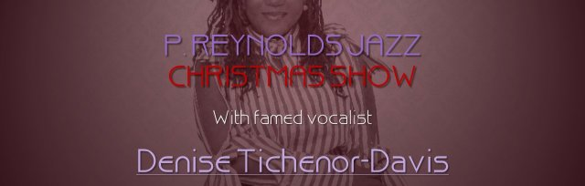 P. Reynolds Jazz Christmas Party with Denise Tichenor-Davis
