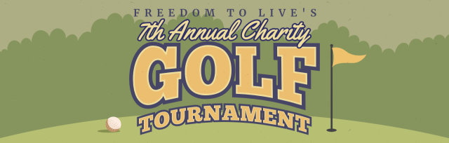 7th Annual Freedom To Live Charity Golf Tournament