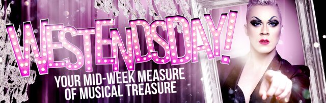 WESTENDSDAY! Your Mid-Week Measure of Musical Treasure!
