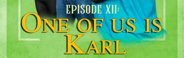 'Episode XII: ONE OF US IS KARL' by The Company Players