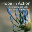 Hope in Action - Connecting Self-Care and Collective Wellbeing image