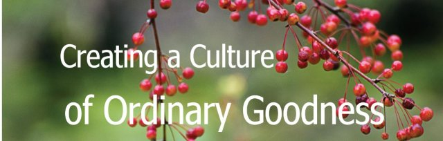 Creating a Culture of Ordinary Goodness