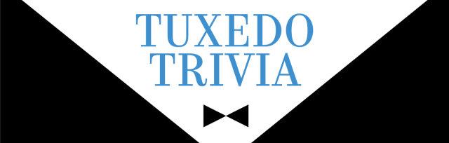 Tuxedo Trivia:  The BIG 10!