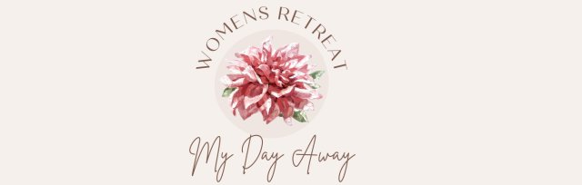My Day Away Women's Extended Retreat, 10am - 8pm