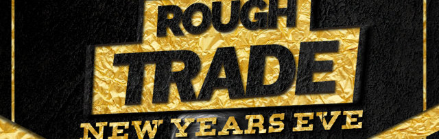 ROUGH TRADE New Year's Eve w/LUCAS FLAMEFLY (Madrid) + Surprise Guest DJ