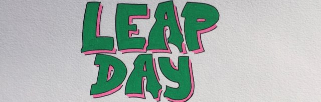 Leap Day 2020 : A day of planned and spontaneous happenings for the incurably curious