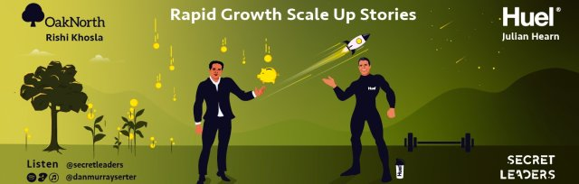 Rapid Growth Scale Up Stories - Secret Leaders Podcast Series 4 Launch