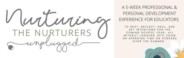 Nurturing the Nurturers Unplugged