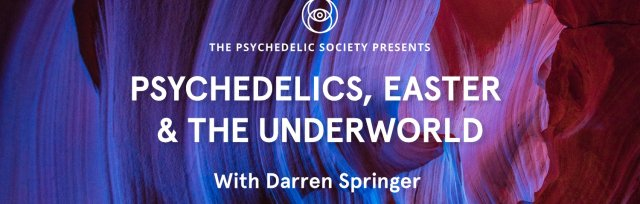 Psychedelics, Easter & The Underworld