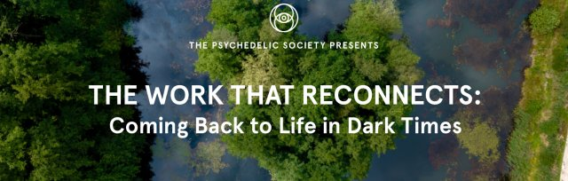 The Work That Reconnects: Coming Back to Life in Dark Times