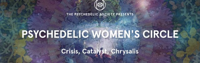 Psychedelic Women's Circle: Crisis, Catalyst, Chrysalis