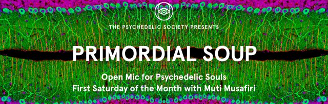 Primordial Soup - Open Mic for Psychedelic Souls