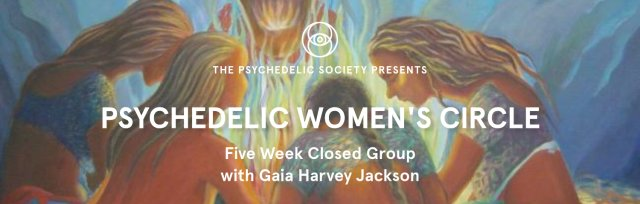 Psychedelic Women's Circle: 5 Week Closed Group