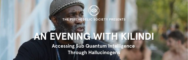 An Evening with Kilindi Iyi: Accessing Sub Quantum Intelligence through Hallucinogens