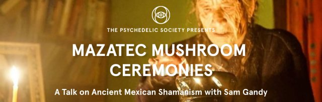 Mazatec Mushroom Ceremonies - A talk on ancient Mexican shamanism