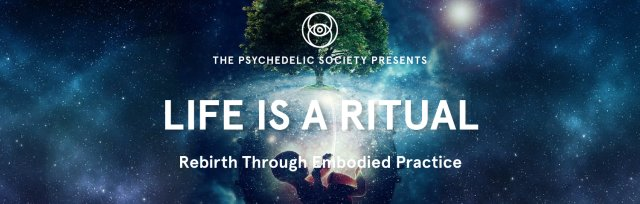Life is a Ritual: Rebirth through Embodied Practice