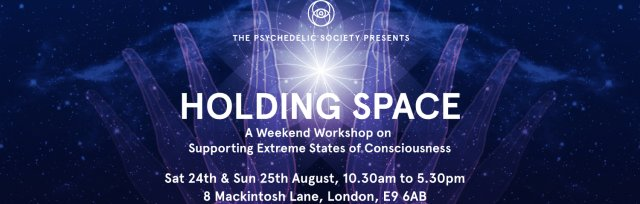 Holding Space - A weekend workshop on supporting extreme states of consciousness