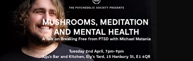 Mushrooms, Meditation and Mental Illness:  A Talk on Breaking Free from PTSD with Michael Matania
