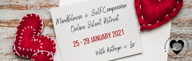 Mindfulness & Self-Compassion Silent Retreat – (MSCSR 5.0) – 5 Days - ONLINE - January 2021