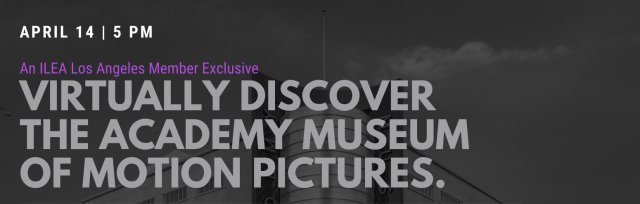An ILEA Member Exclusive. Virtually discover the Academy Museum of Motion Pictures.