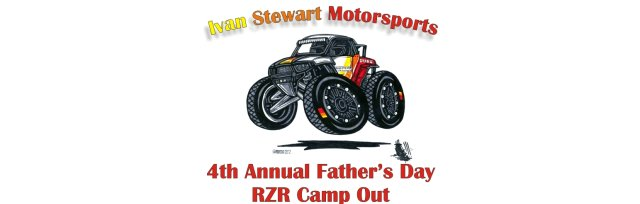 Ivan Stewart Motorsports 4th Annual Father's Day RZR Camp Out