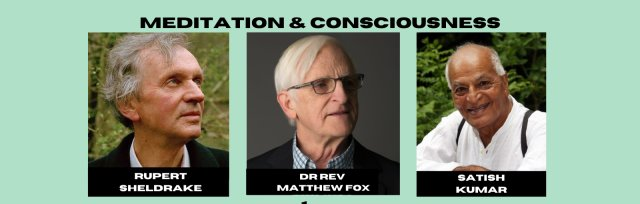 Consciousness & Meditation: A Deep Dive with Rupert Sheldrake, Matthew Fox, & Satish Kumar