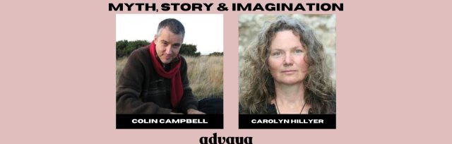 Myth, Story & Imagination: A Deep Dive With Carolyn Hillyer & Colin Campbell