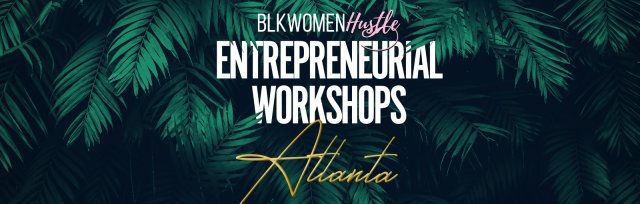 BlkWomenHustle's Entrepreneurial Workshops: Atlanta