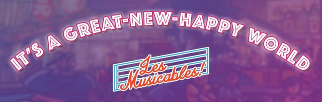 Les Musicables: 'IT'S A GREAT-NEW-HAPPY WORLD'