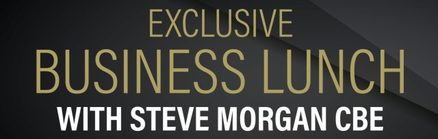Exclusive Business Lunch with Steve Morgan CBE