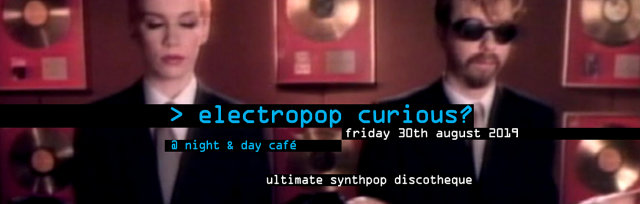 Electropop Curious? at Night & Day Cafe, Manchester (Friday 30th August 2019)