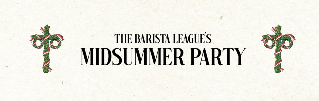 The Barista League's Midsummer Party. Presented by Rancilio Specialty.
