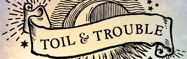 Toil and Trouble: Witchcraft for the Apocalypse (and beyond!)