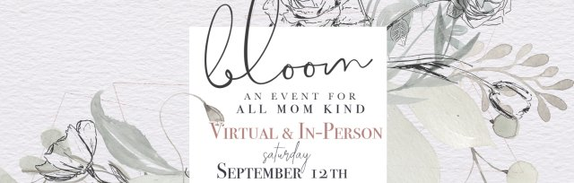 Bloom, An Event for ALL Momkind!