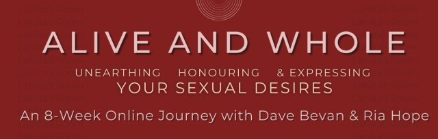 """""""Alive and Whole: Unearthing, Honouring & Expressing your Sexual Desires"""" - 8 Week Online Journey"""
