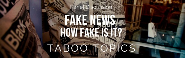 Panel Discussion: Fake News - how fake is it?