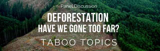 Panel Discussion: Deforestation - have we gone too far?