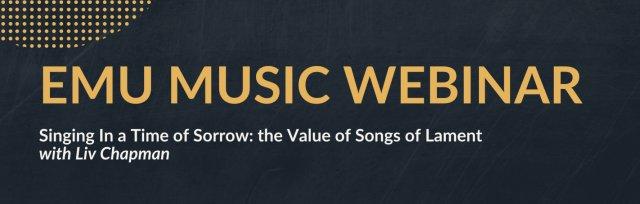 "Emu Music Webinar: ""Singing In a Time of Sorrow"""