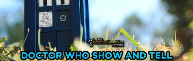 Doctor Who Shambles Show and Tell